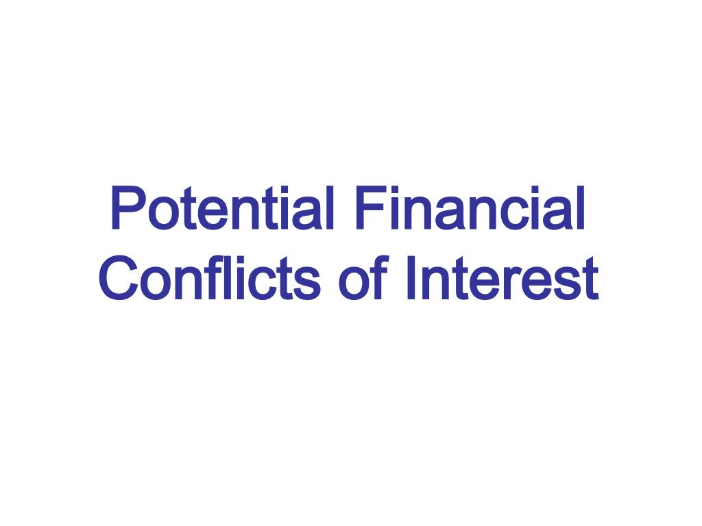 Potential Financial Conflicts of Interest