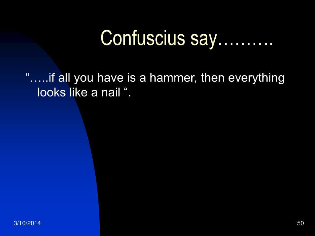 Confuscius say……….