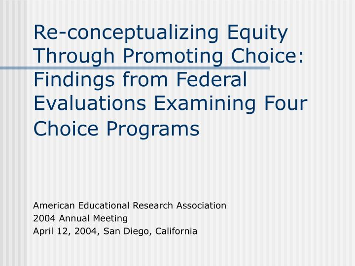 Re-conceptualizing Equity Through Promoting Choice: Findings from Federal Evaluations Examining Four...