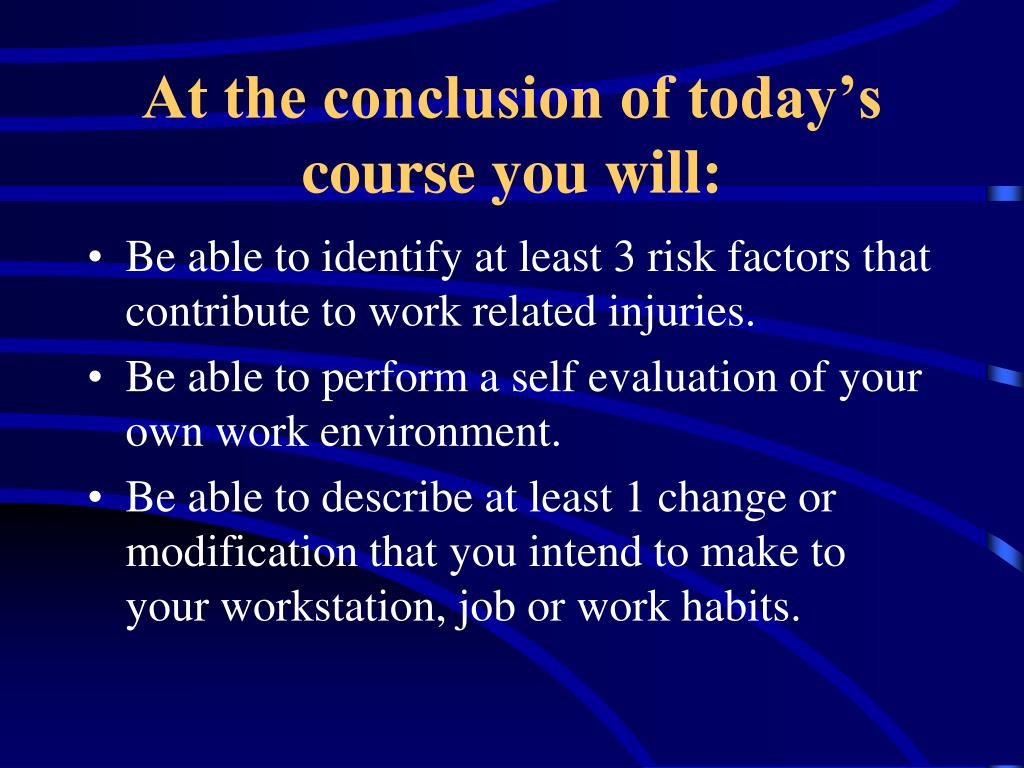 At the conclusion of today's course you will: