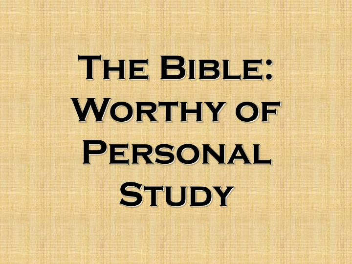 The bible worthy of personal study
