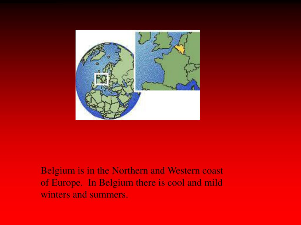 Belgium is in the Northern and Western coast of Europe.  In Belgium there is cool and mild winters and summers.
