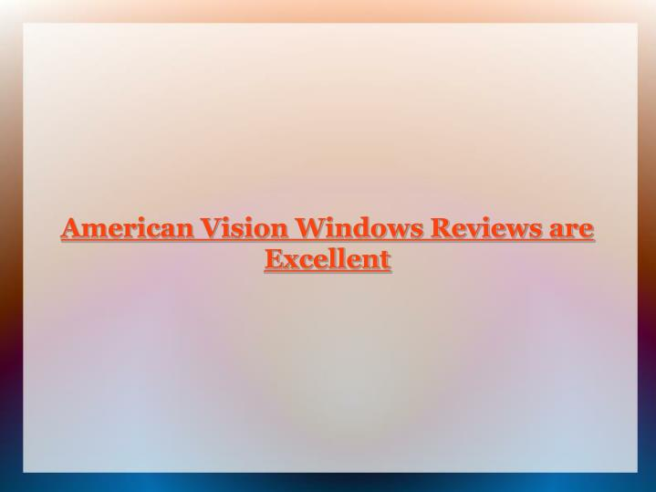 American Vision Windows Reviews are Excellent