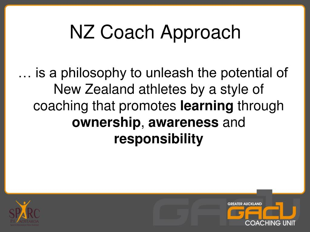 … is a philosophy to unleash the potential of New Zealand athletes by a style of coaching that promotes