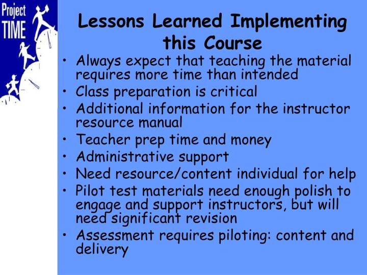 Always expect that teaching the material requires more time than intended