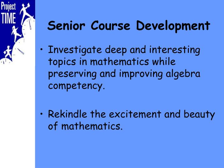 Investigate deep and interesting topics in mathematics while preserving and improving algebra competency.