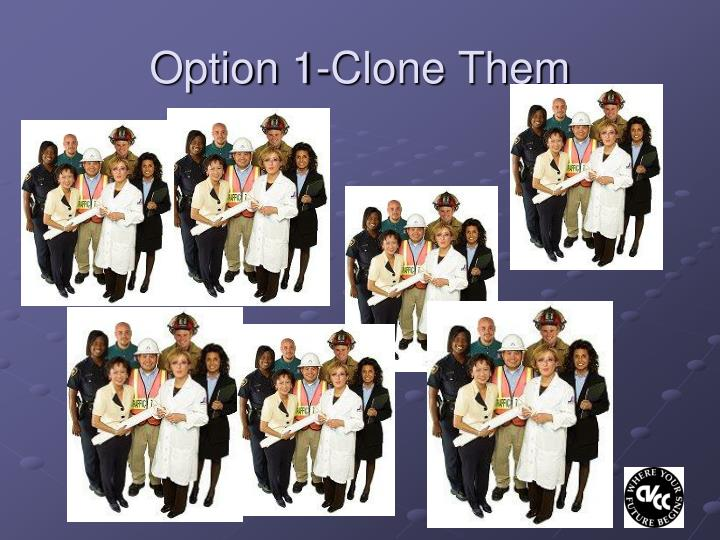 Option 1-Clone Them