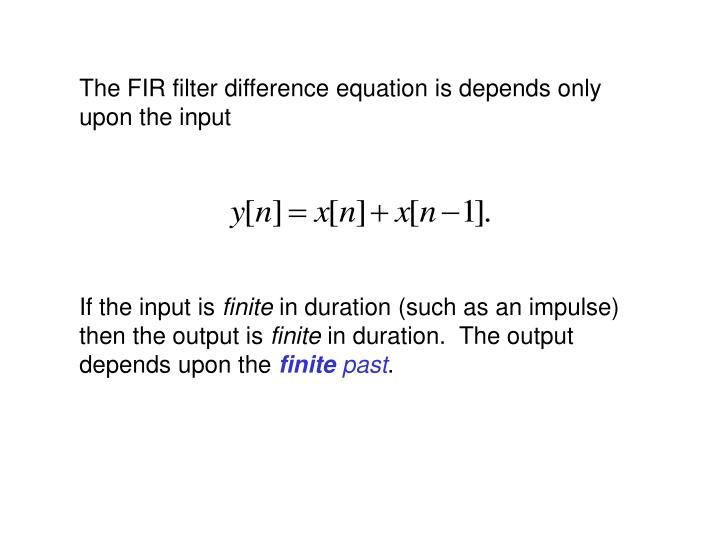The FIR filter difference equation is depends only upon the input