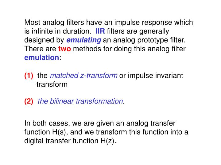 Most analog filters have an impulse response which is infinite in duration.
