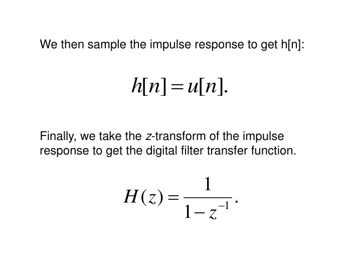 We then sample the impulse response to get h[n]: