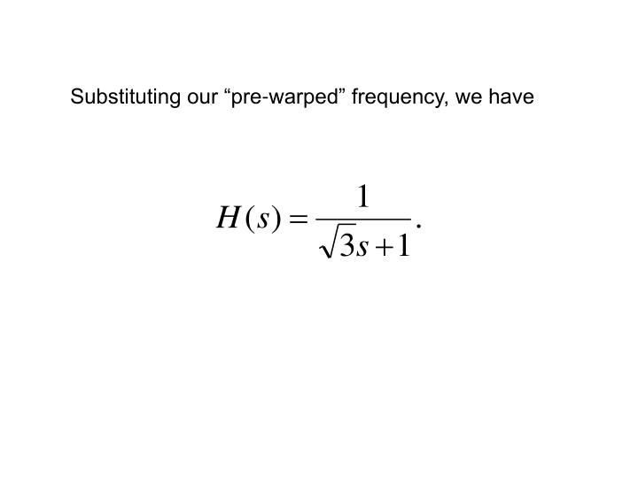 """Substituting our """"pre-warped"""" frequency, we have"""