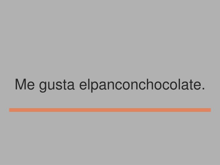 Me gusta elpanconchocolate.
