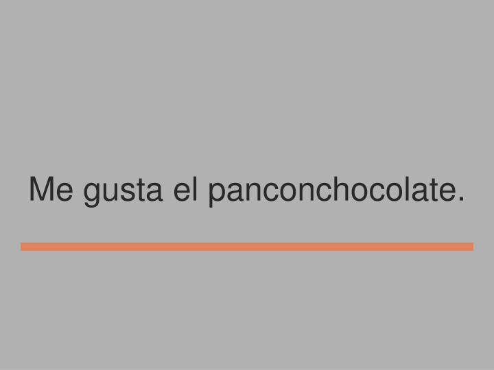Me gusta el panconchocolate.