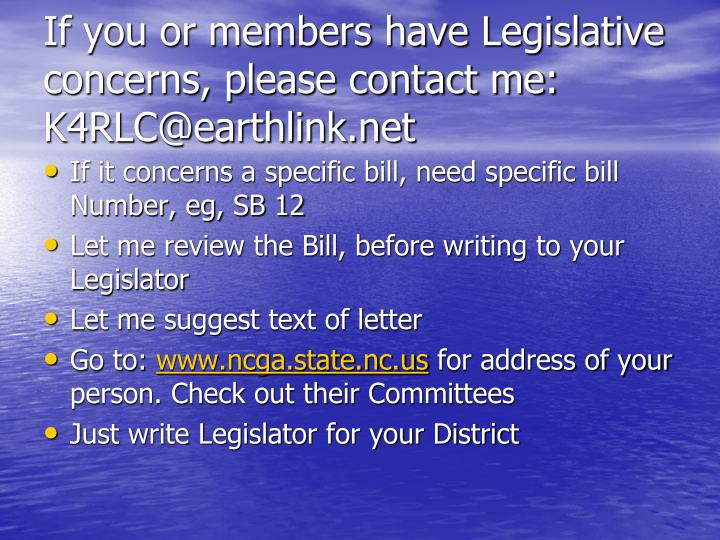 If you or members have Legislative concerns, please contact me: