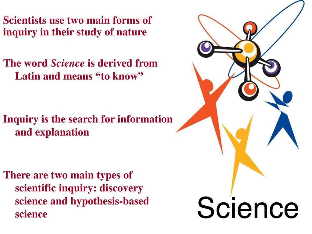 Scientists use two main forms of inquiry in their study of nature