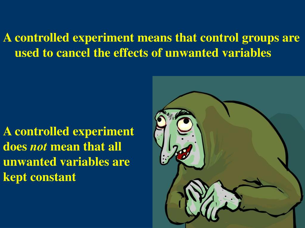 A controlled experiment means that control groups are used to cancel the effects of unwanted variables