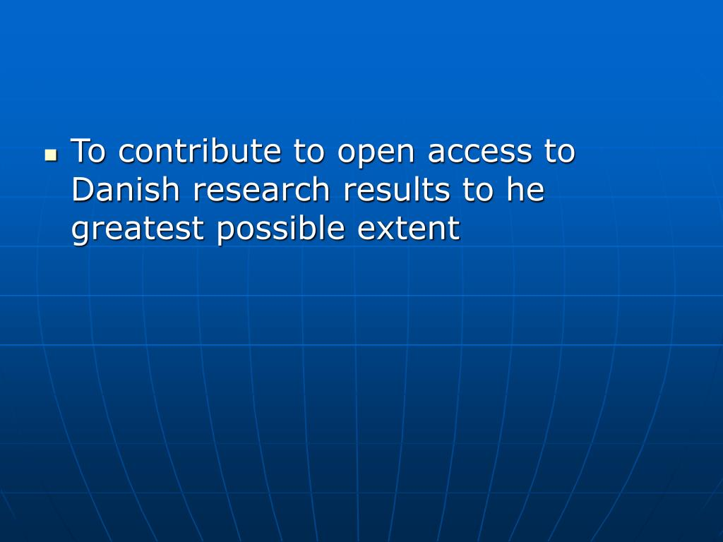 To contribute to open access to Danish research results to he greatest possible extent