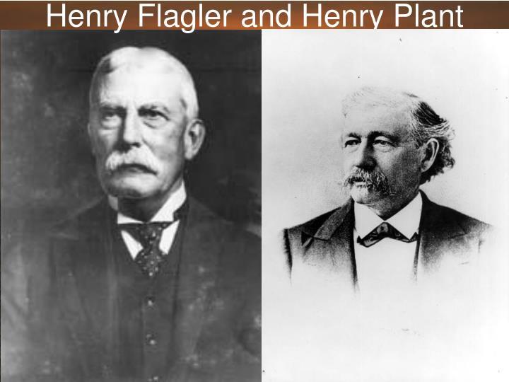 Henry Flagler and Henry Plant