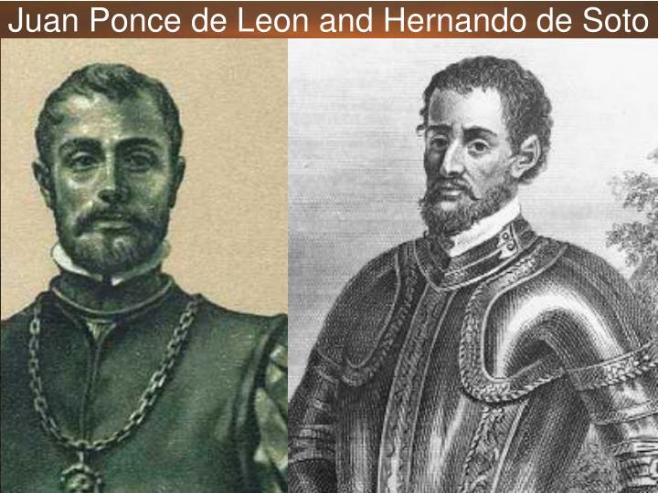 Juan Ponce de Leon and Hernando de Soto