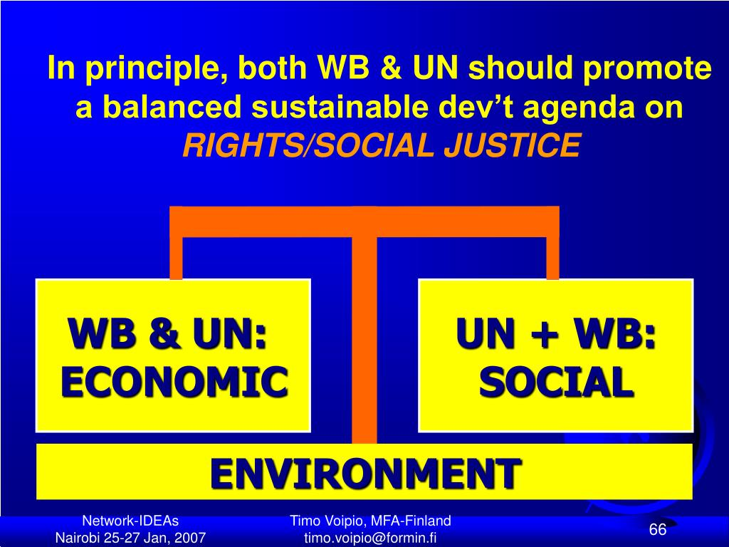 In principle, both WB & UN should promote a balanced sustainable dev't agenda on