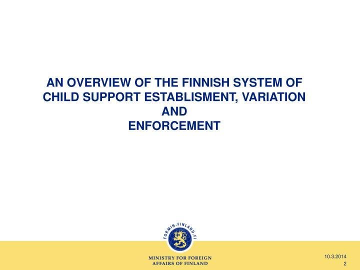 An overview of the finnish system of child support establisment variation and enforcement