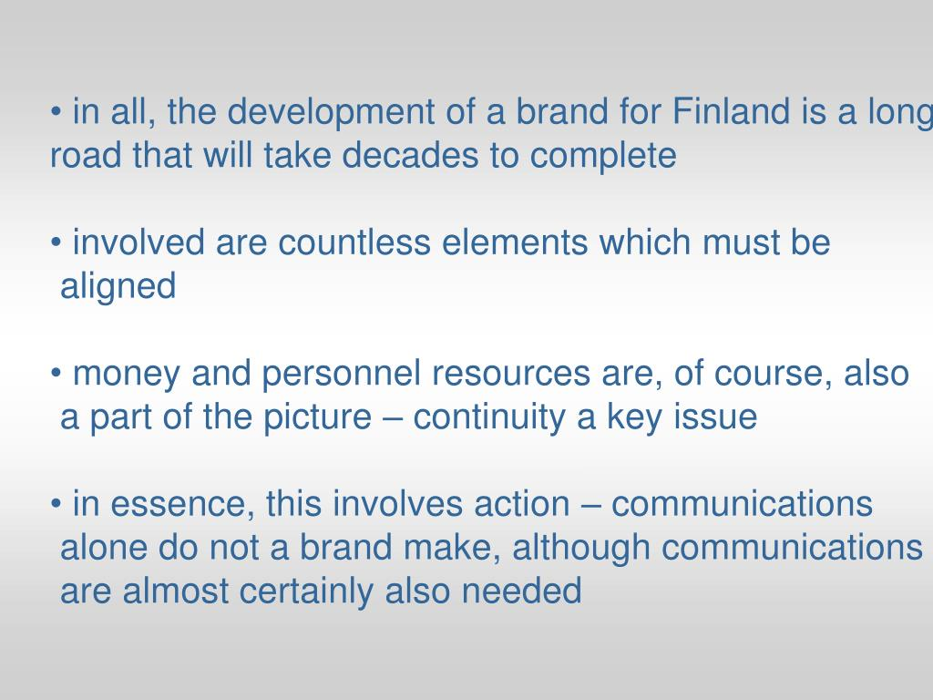in all, the development of a brand for Finland is a long