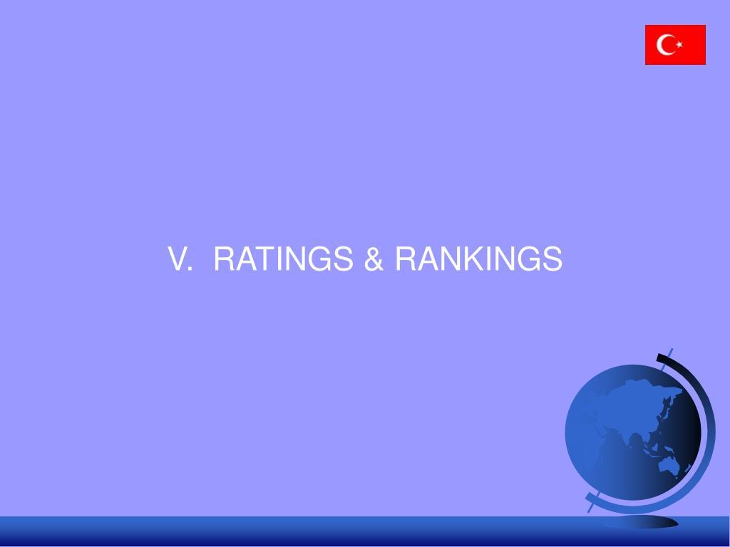 V.  RATINGS & RANKINGS