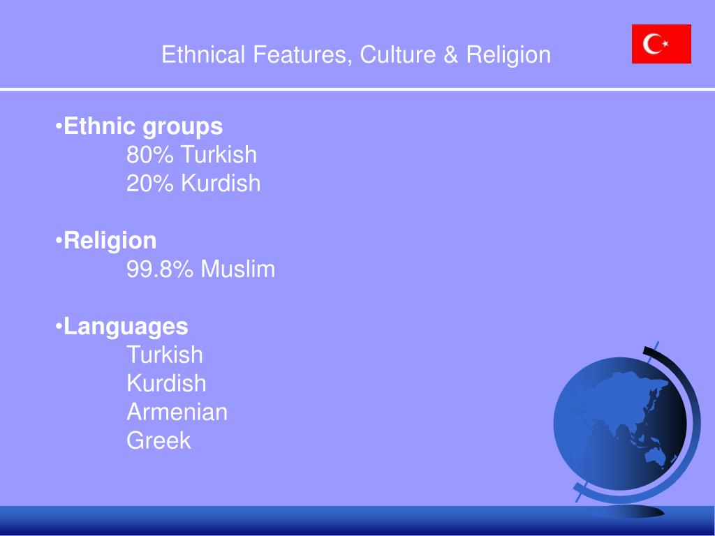 Ethnical Features, Culture & Religion