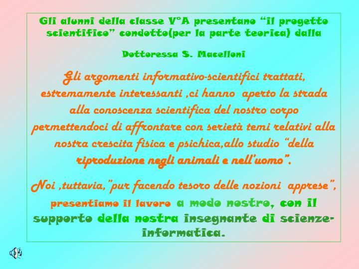 """Gli alunni della classe V°A presentano """"il progetto scientifico"""" condotto(per la parte teorica) dalla"""