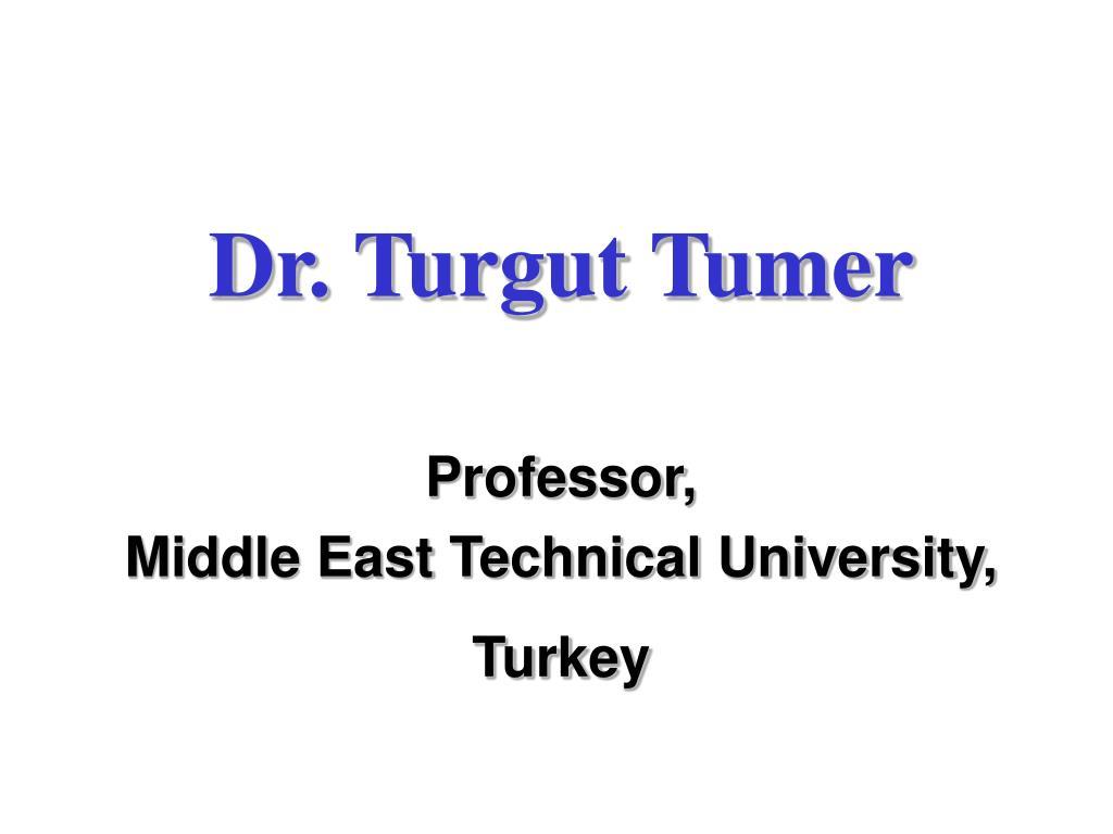 dr turgut tumer professor middle east technical university turkey