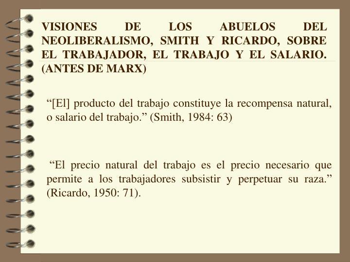 VISIONES DE LOS ABUELOS DEL NEOLIBERALISMO, SMITH Y RICARDO, SOBRE EL TRABAJADOR, EL TRABAJO Y EL SALARIO. (ANTES DE MARX)
