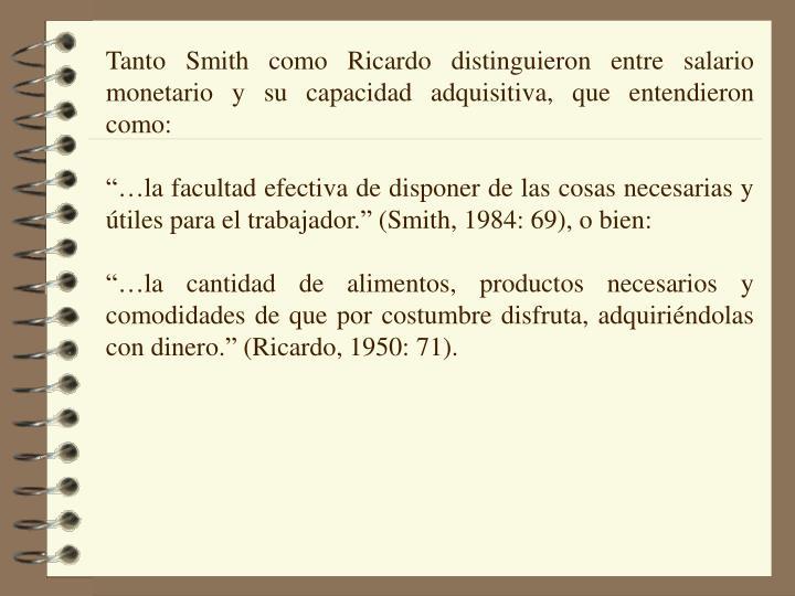 Tanto Smith como Ricardo distinguieron entre salario monetario y su capacidad adquisitiva, que entendieron como: