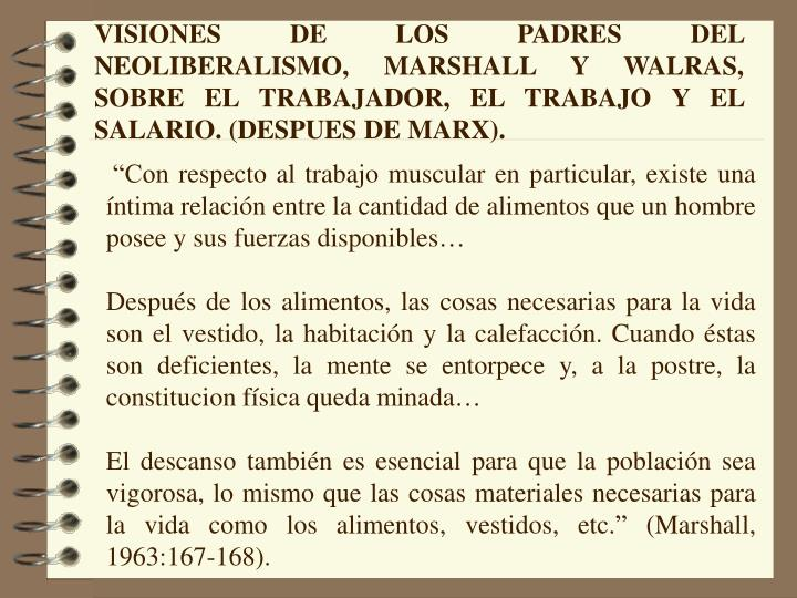VISIONES DE LOS PADRES DEL NEOLIBERALISMO, MARSHALL Y WALRAS, SOBRE EL TRABAJADOR, EL TRABAJO Y EL SALARIO. (DESPUES DE MARX).