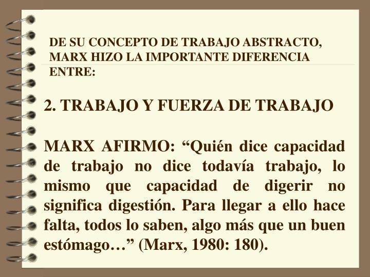 DE SU CONCEPTO DE TRABAJO ABSTRACTO, MARX HIZO LA IMPORTANTE DIFERENCIA ENTRE: