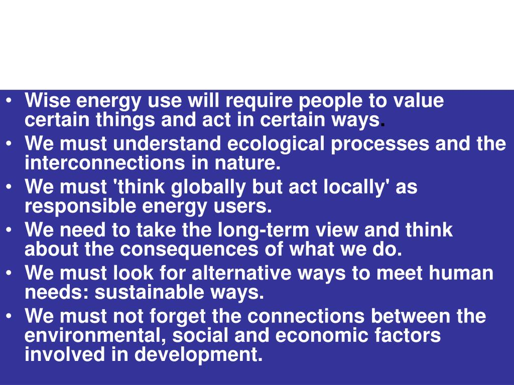 Wise energy use will require people to value certain things and act in certain ways