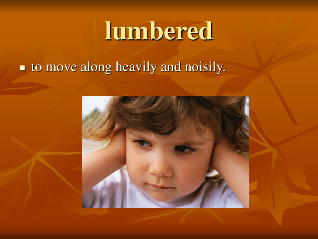lumbered