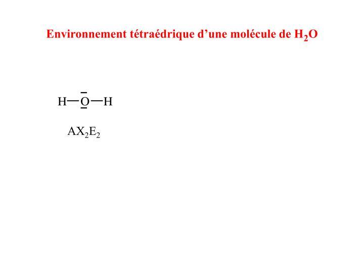 Environnement tétraédrique d'une molécule de H