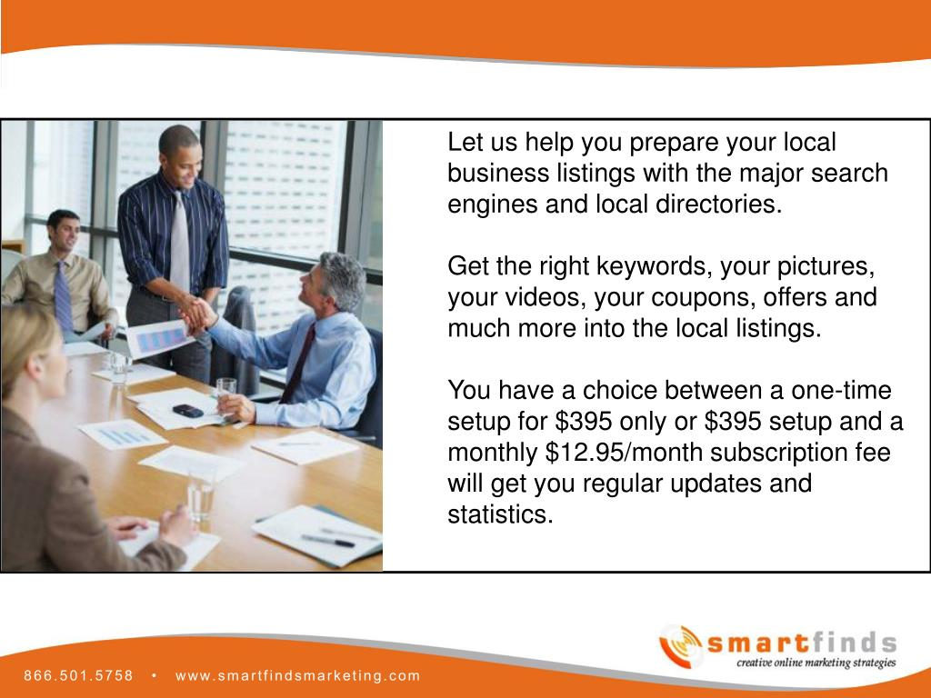 Let us help you prepare your local business listings with the major search engines and local directories.