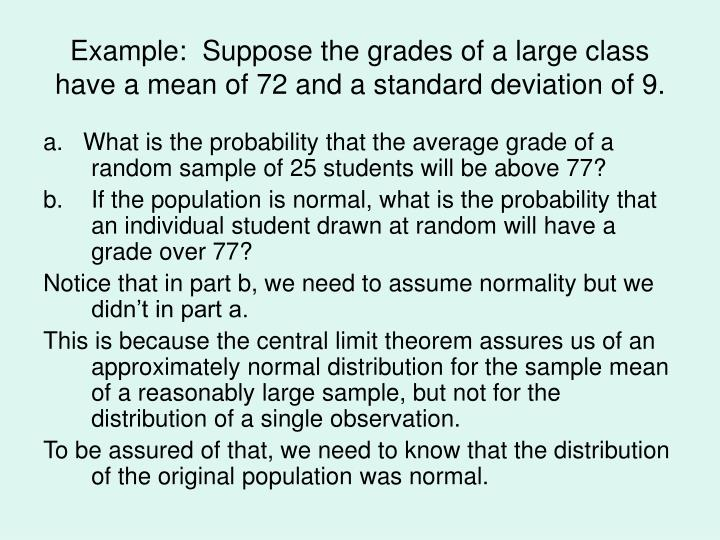 Example:  Suppose the grades of a large class have a mean of 72 and a standard deviation of 9.