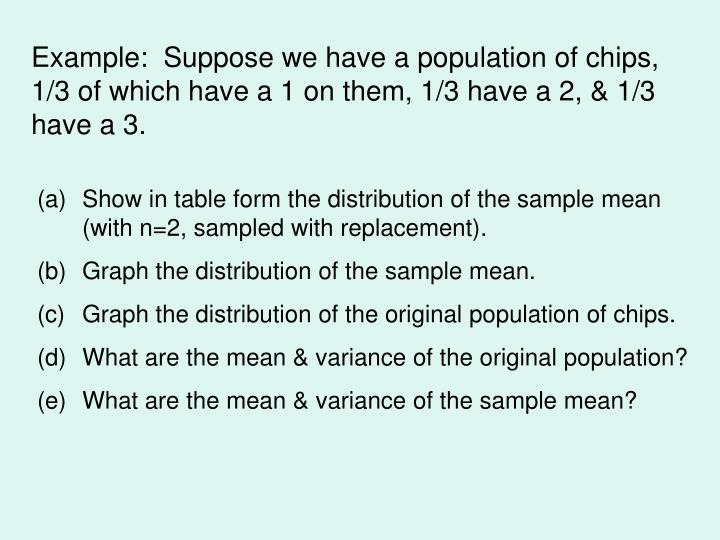 Example:  Suppose we have a population of chips,