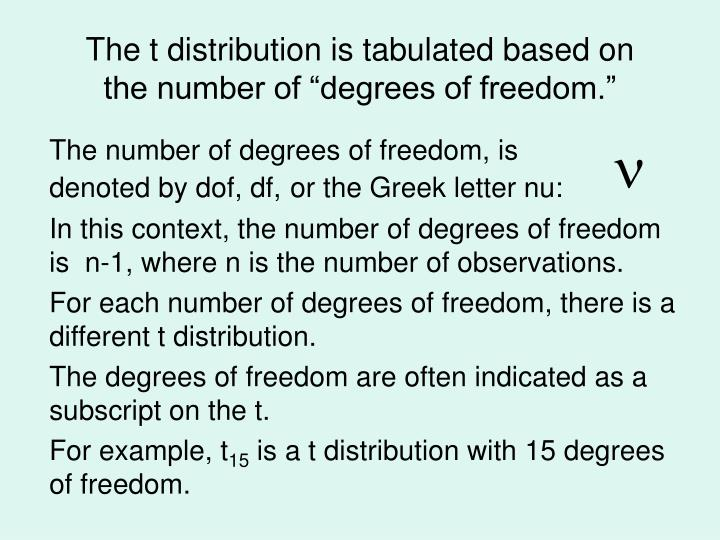 The t distribution is tabulated based on