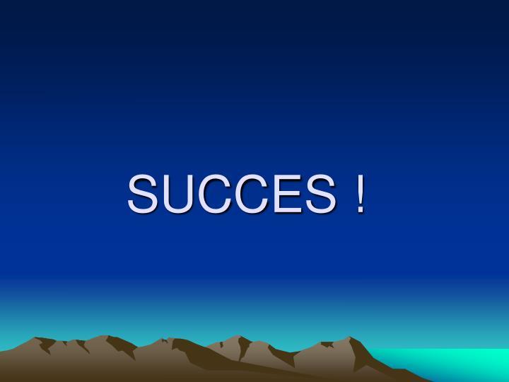SUCCES !