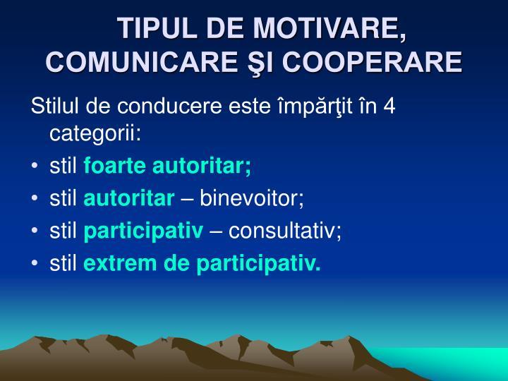 TIPUL DE MOTIVARE, COMUNICARE ŞI COOPERARE