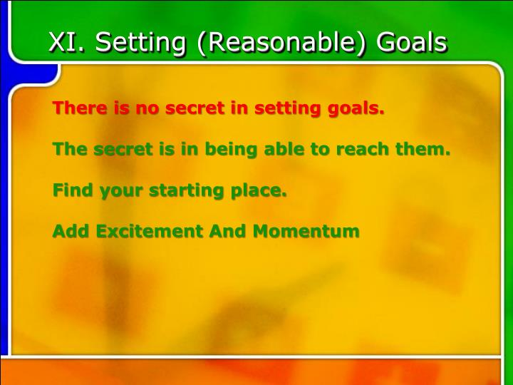 XI. Setting (Reasonable) Goals