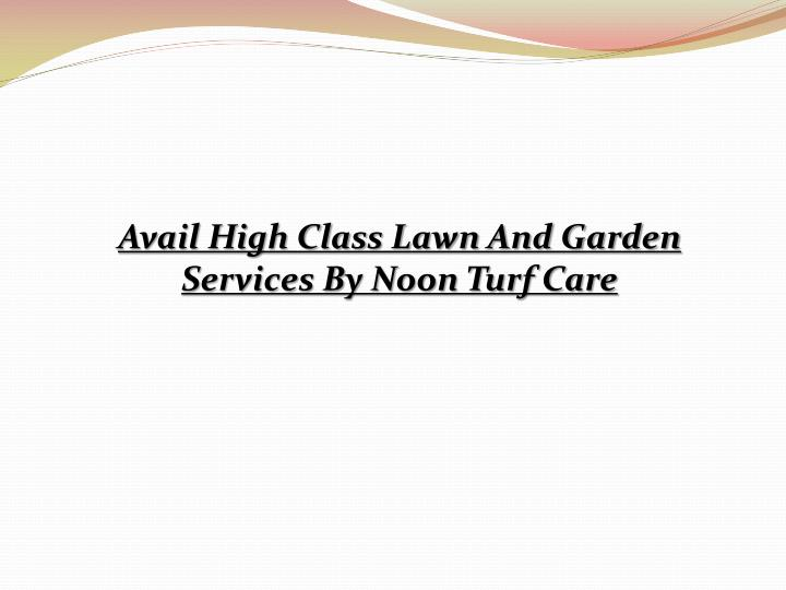 Avail High Class Lawn And Garden Services By Noon Turf Care
