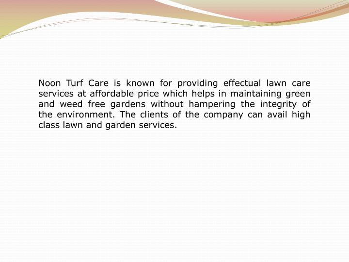 Noon Turf Care is known for providing effectual lawn care services at affordable price which helps i...