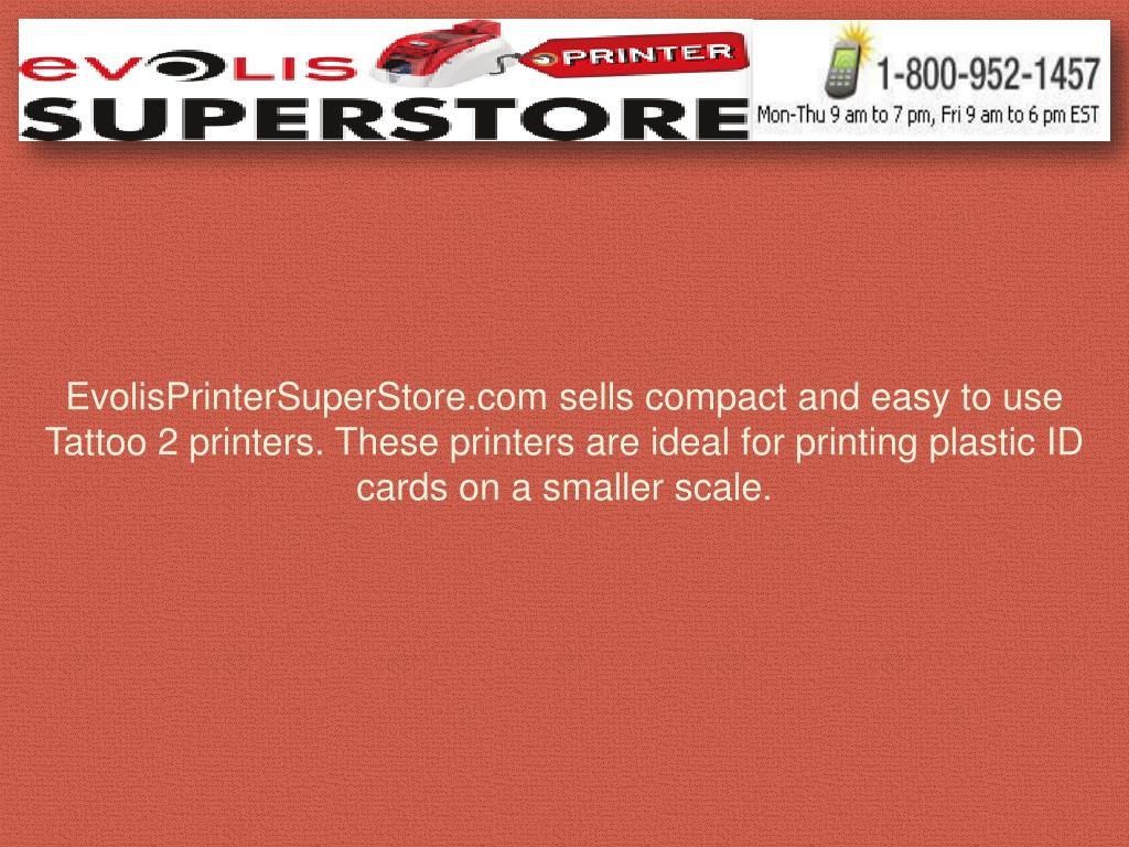 EvolisPrinterSuperStore.com sells compact and easy to use Tattoo 2 printers. These printers are ideal for printing plastic ID cards on a smaller scale.