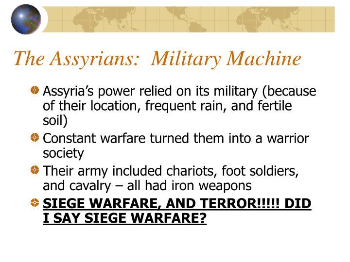 The Assyrians:  Military Machine