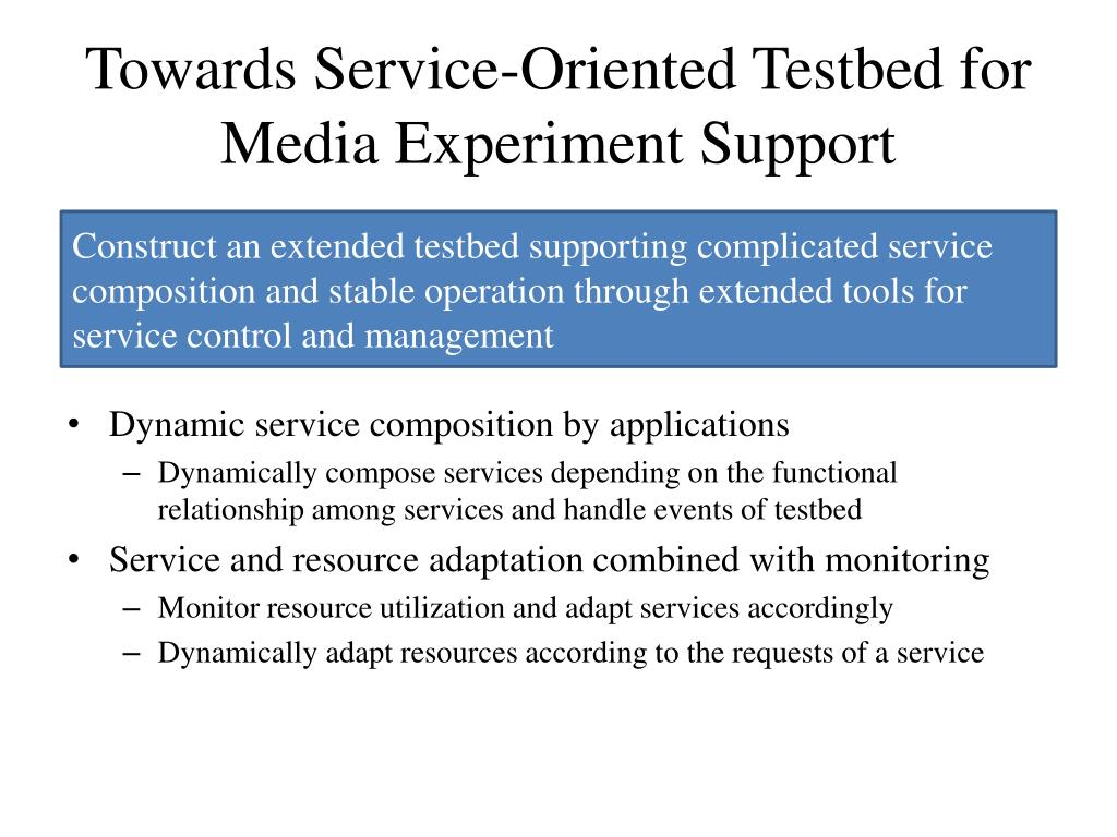 Towards Service-Oriented Testbed for Media Experiment Support