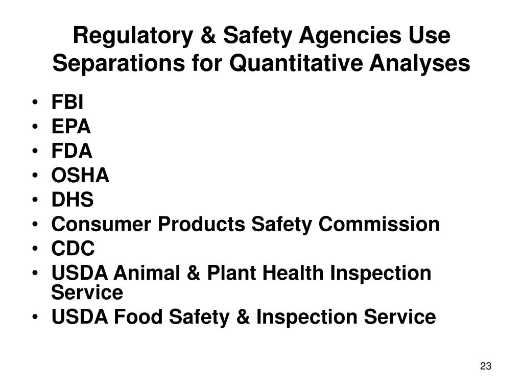 Regulatory & Safety Agencies Use Separations for Quantitative Analyses